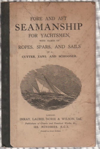 Image for Fore and Aft Seamanship for Yachtsmen: With Names of Ropes, Sails, and Spars in a Cutter, Yawl, or Schooner